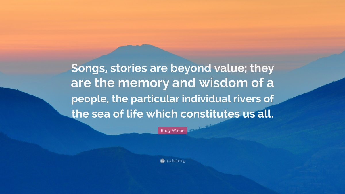 1659659-Rudy-Wiebe-Quote-Songs-stories-are-beyond-value-they-are-the